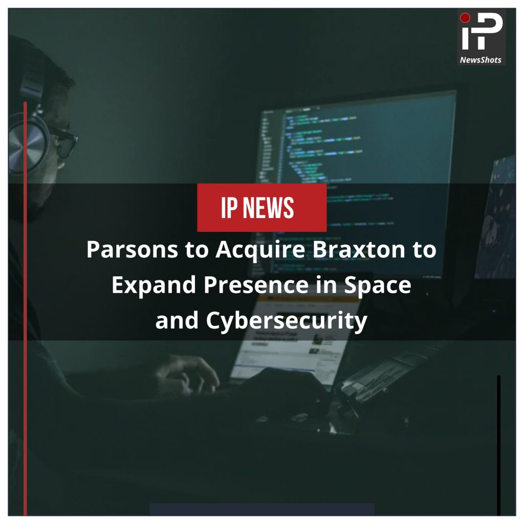 Parsons to Acquire Braxton to Expand Presence in Space and Cybersecurity