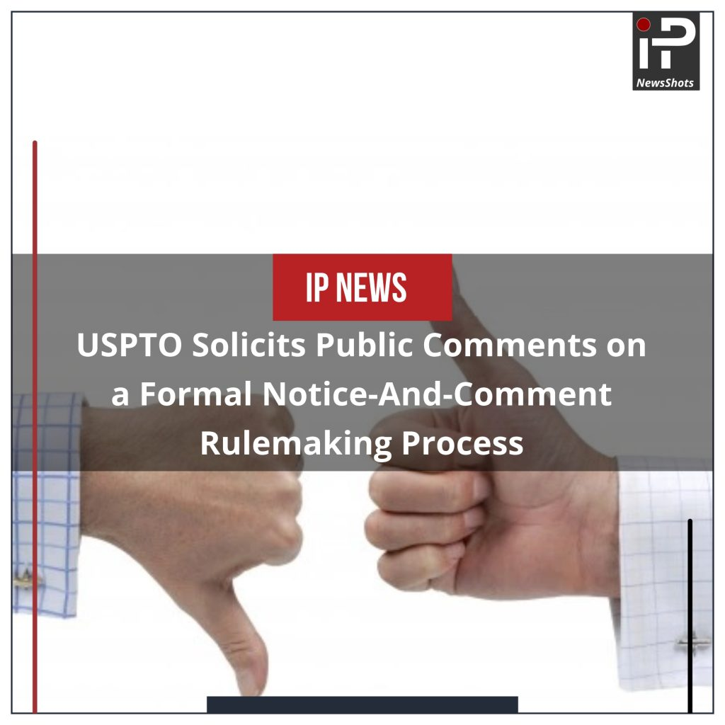 USPTO Solicits Public Comments on a Formal Notice-And-Comment Rulemaking Process