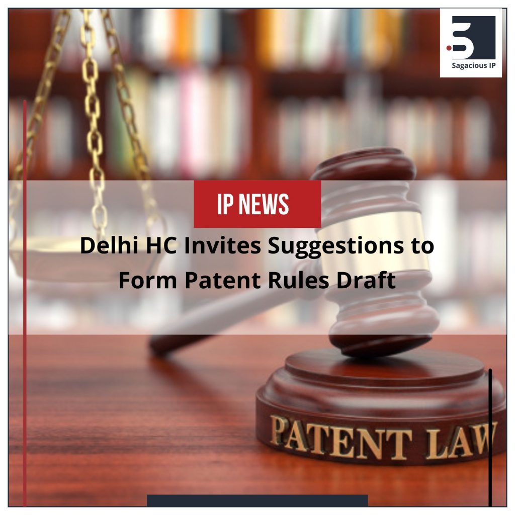 Delhi HC Invites Suggestions to Form Patent Rules Draft