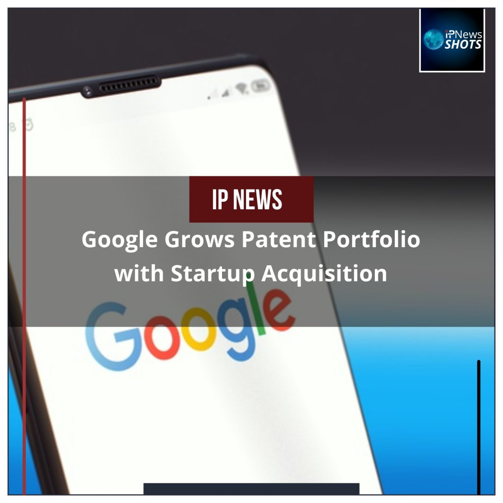 Google Grows Patent Portfolio with Start-up Acquisition