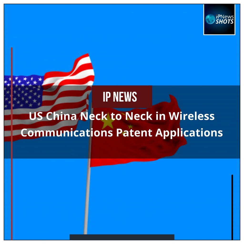US China Neck to Neck in Patent Applications for Wireless Communications Patent Applications