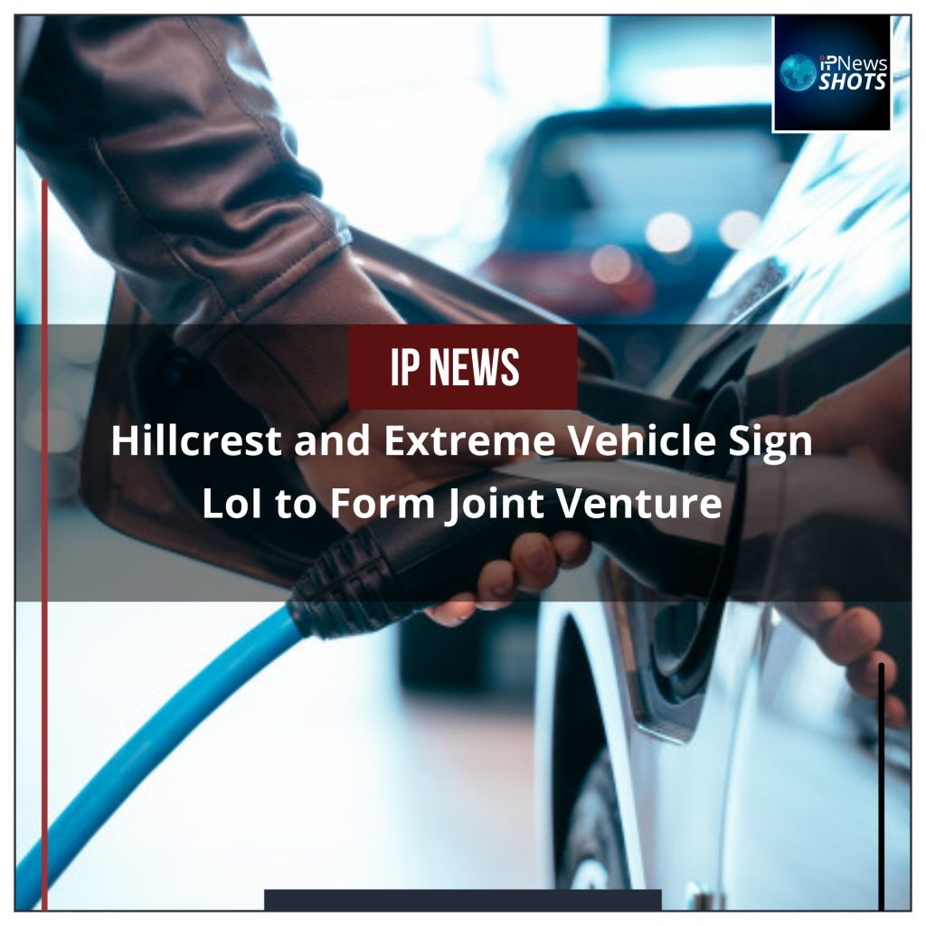Hillcrest and Extreme Vehicle Sign LoI to Form Joint Venture