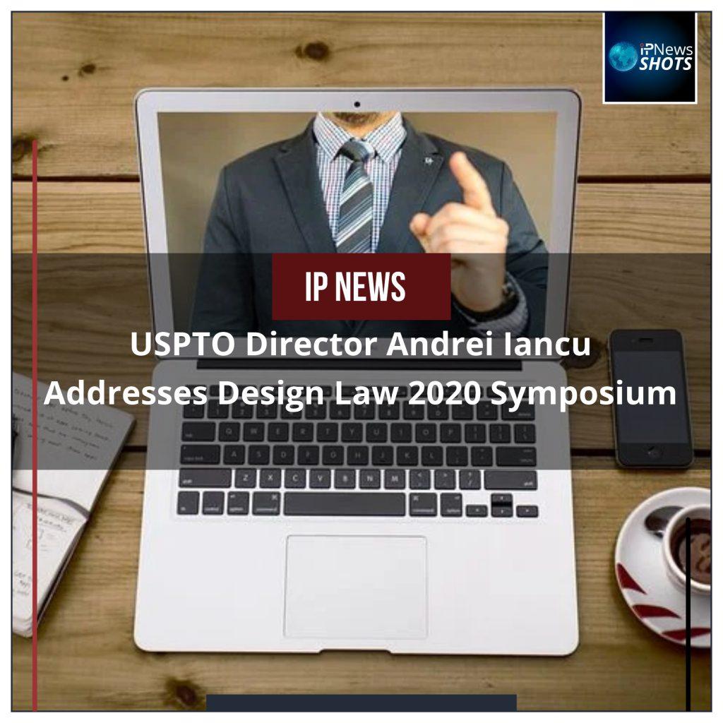 USPTO Director Andrei Iancu Addresses Design Law 2020 Symposium
