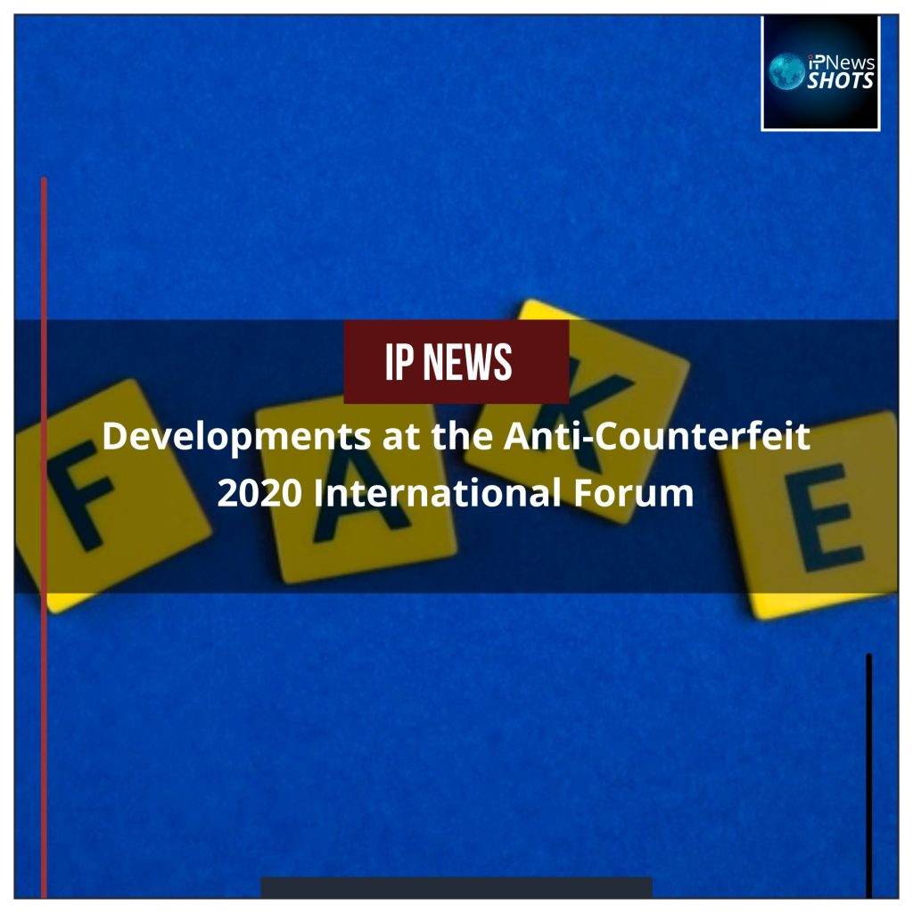 Developments at the Anti-Counterfeit 2020 International Forum