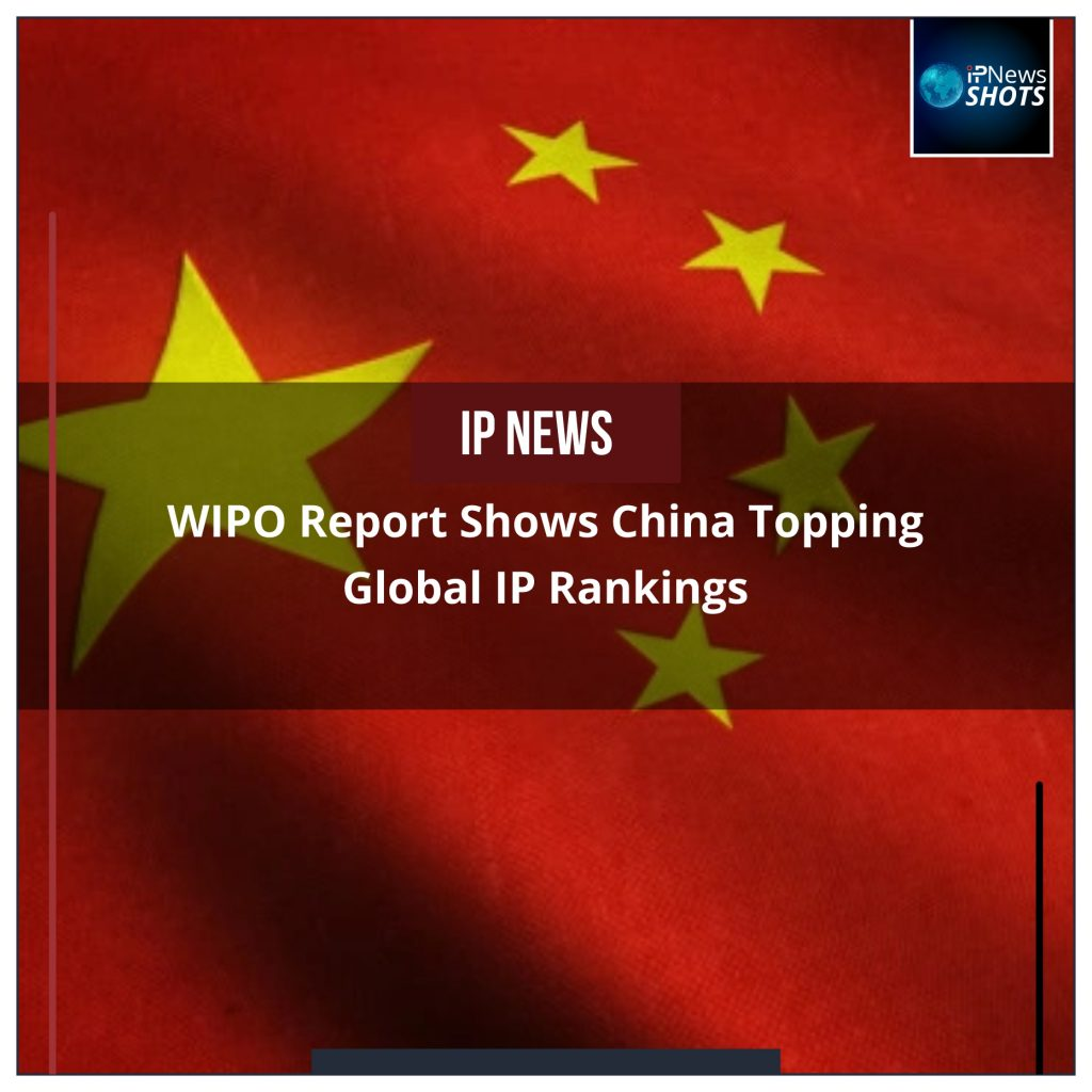 WIPO Report Shows China Topping Global IP Rankings