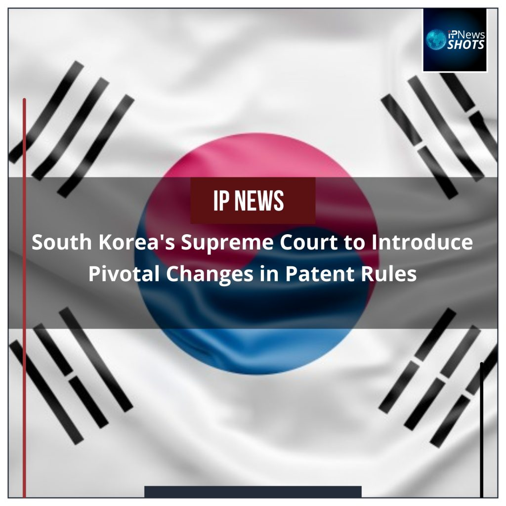 South Korea's Supreme Court to Introduce Pivotal Changes in Patent Rules