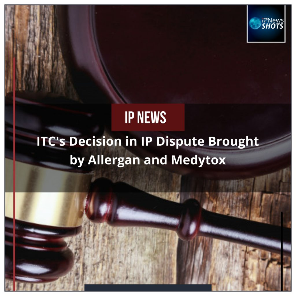 ITC's Decision in IP Dispute Brought by Allergan and Medytox