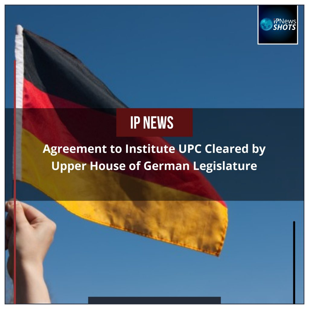 Agreement to Institute UPC Cleared by Upper House of German Legislature