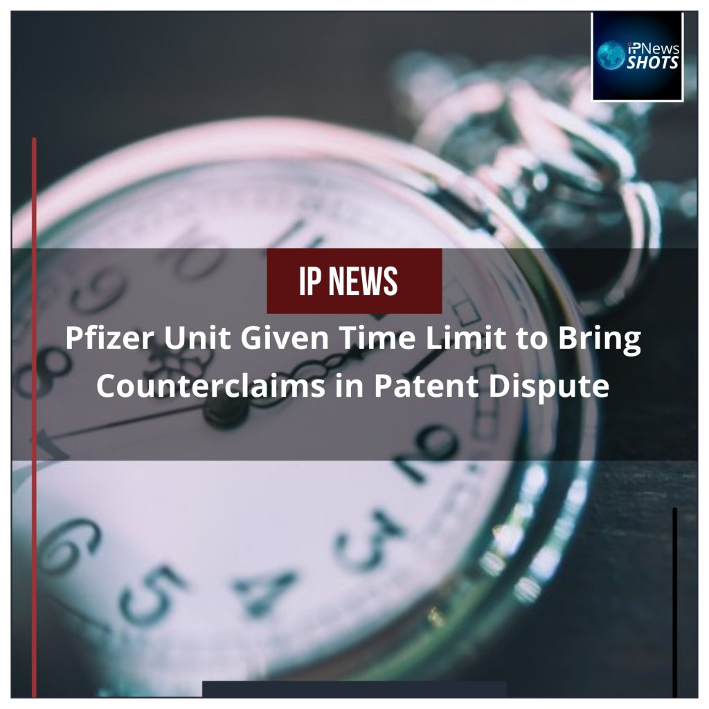 Pfizer Unit Given Time Limit to Bring Counterclaims in Patent Dispute