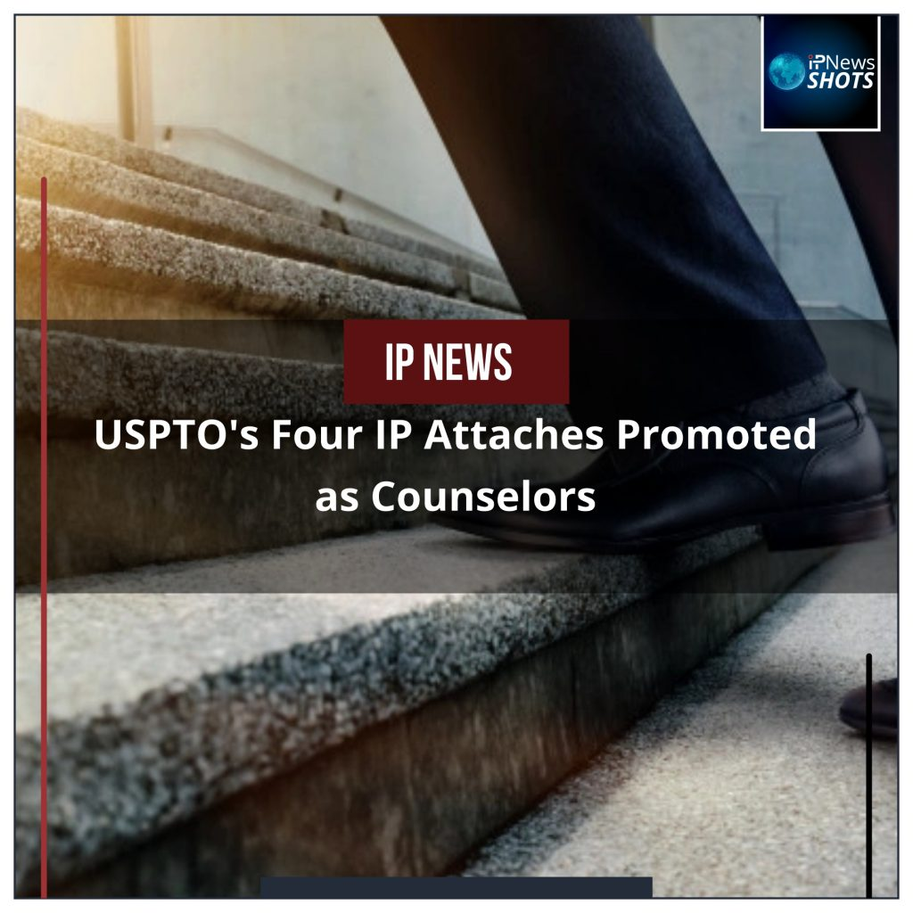 USPTO's Four IP Attaches Promoted as Counselors