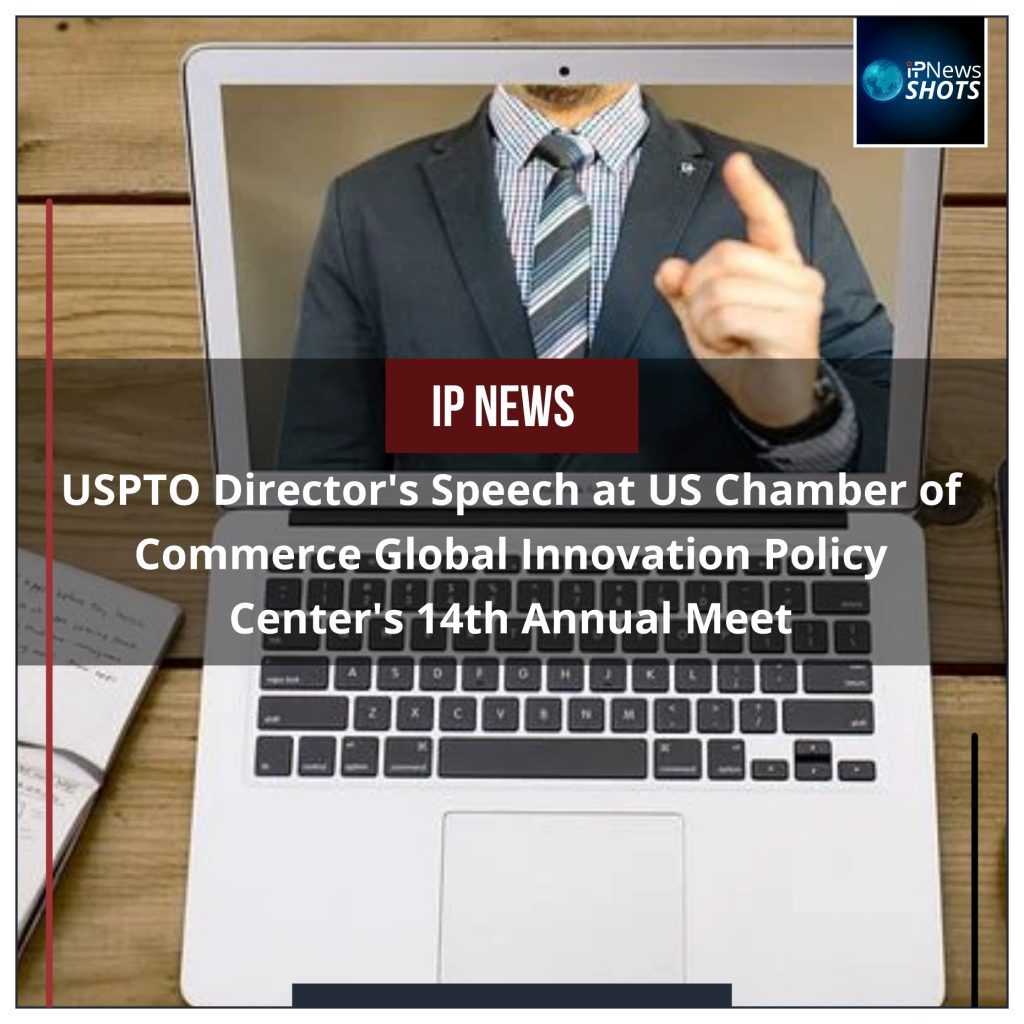 USPTO Director's Speech at US Chamber of Commerce Global Innovation Policy Center's 14th Annual Meet