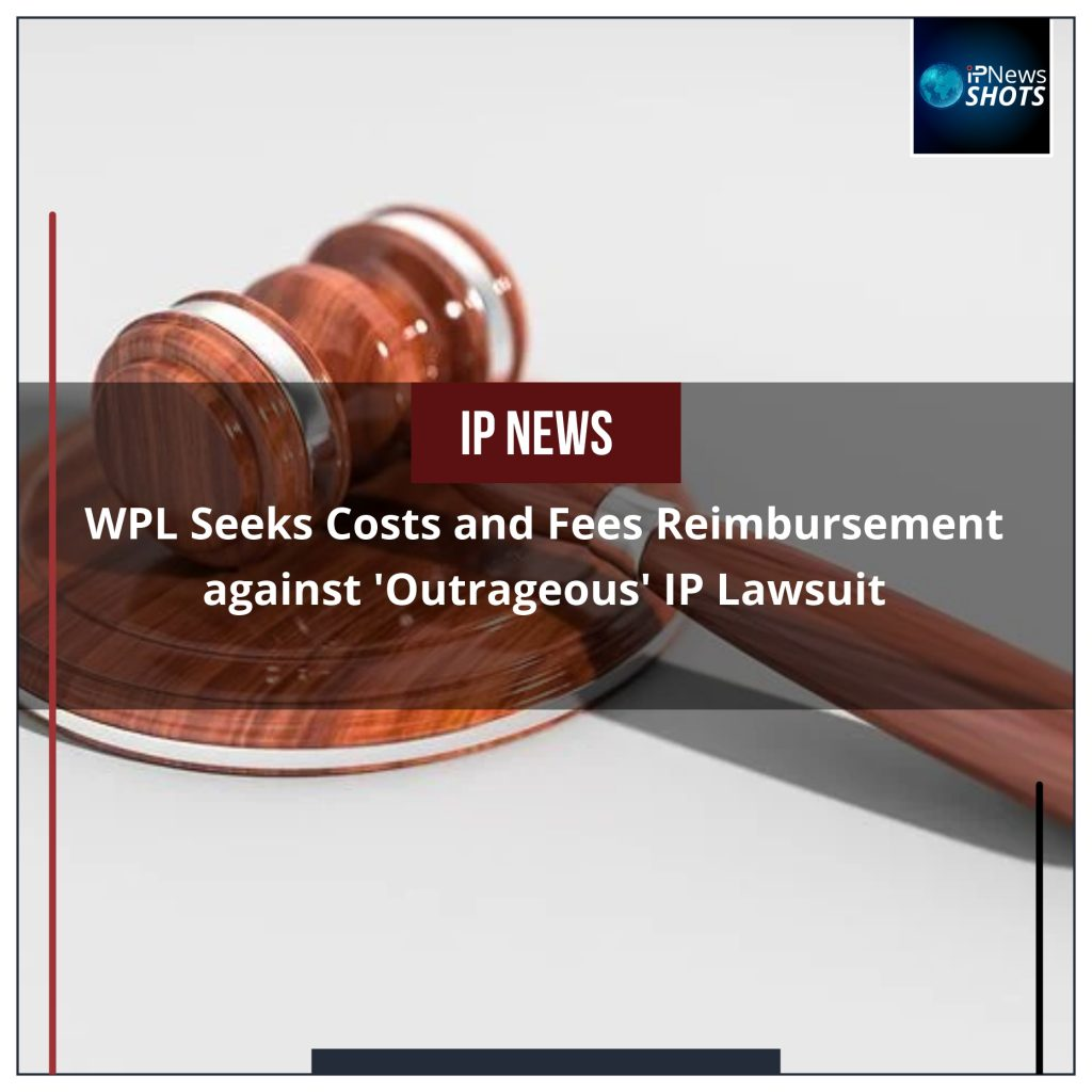 WPL Seeks Costs and Fees Reimbursement against 'Outrageous' IP Lawsuit