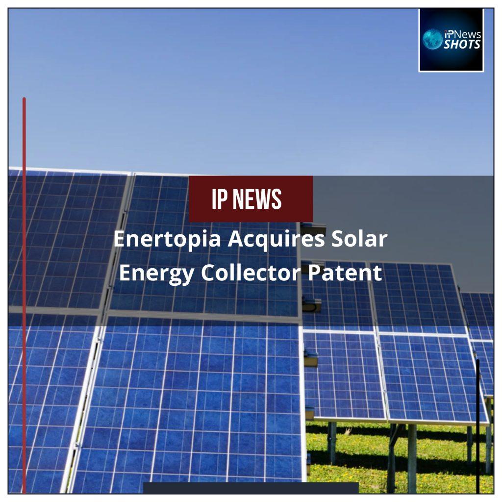 Enertopia Acquires Solar Energy Collector Patent