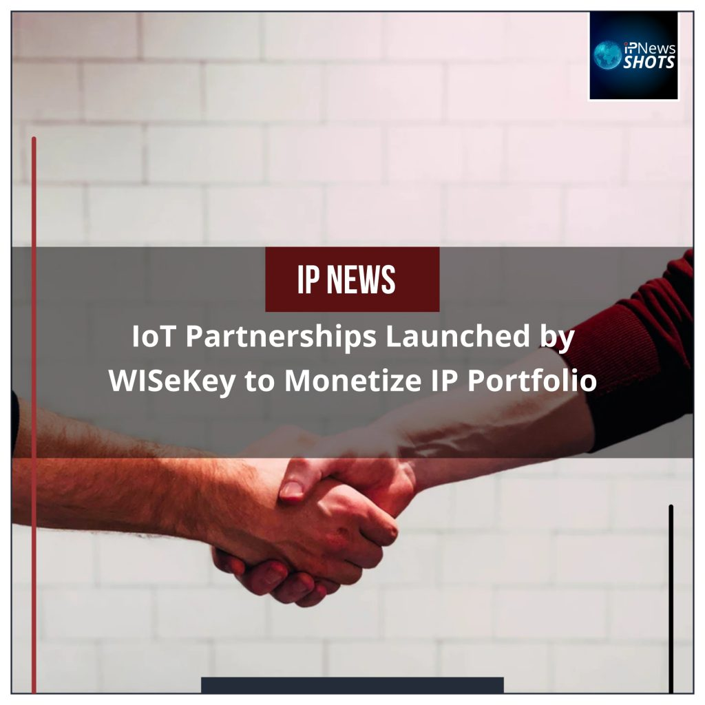 IoT Partnerships Launched by WISeKey to Monetize IP Portfolio