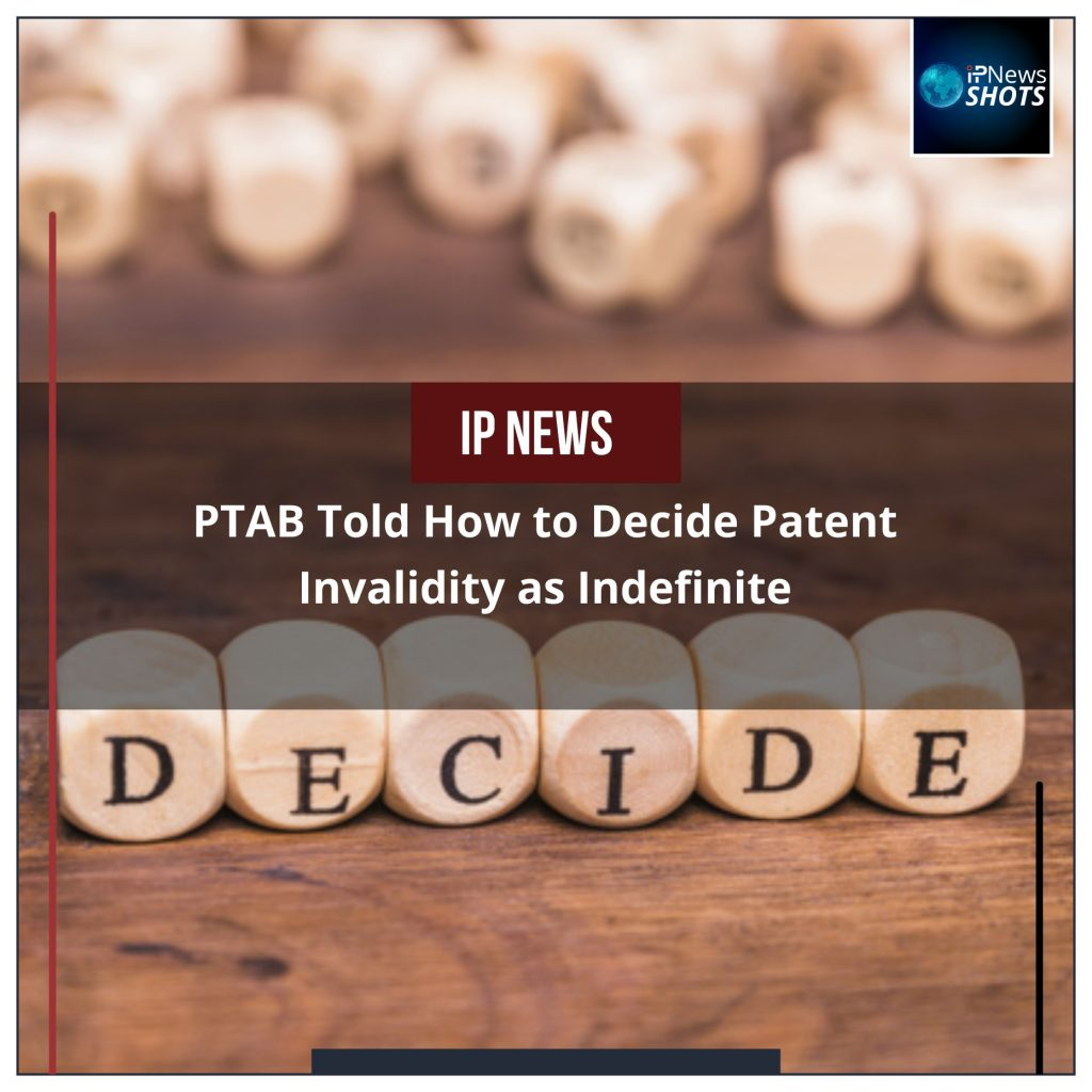 PTAB Told How to Decide Patent Invalidity as Indefinite