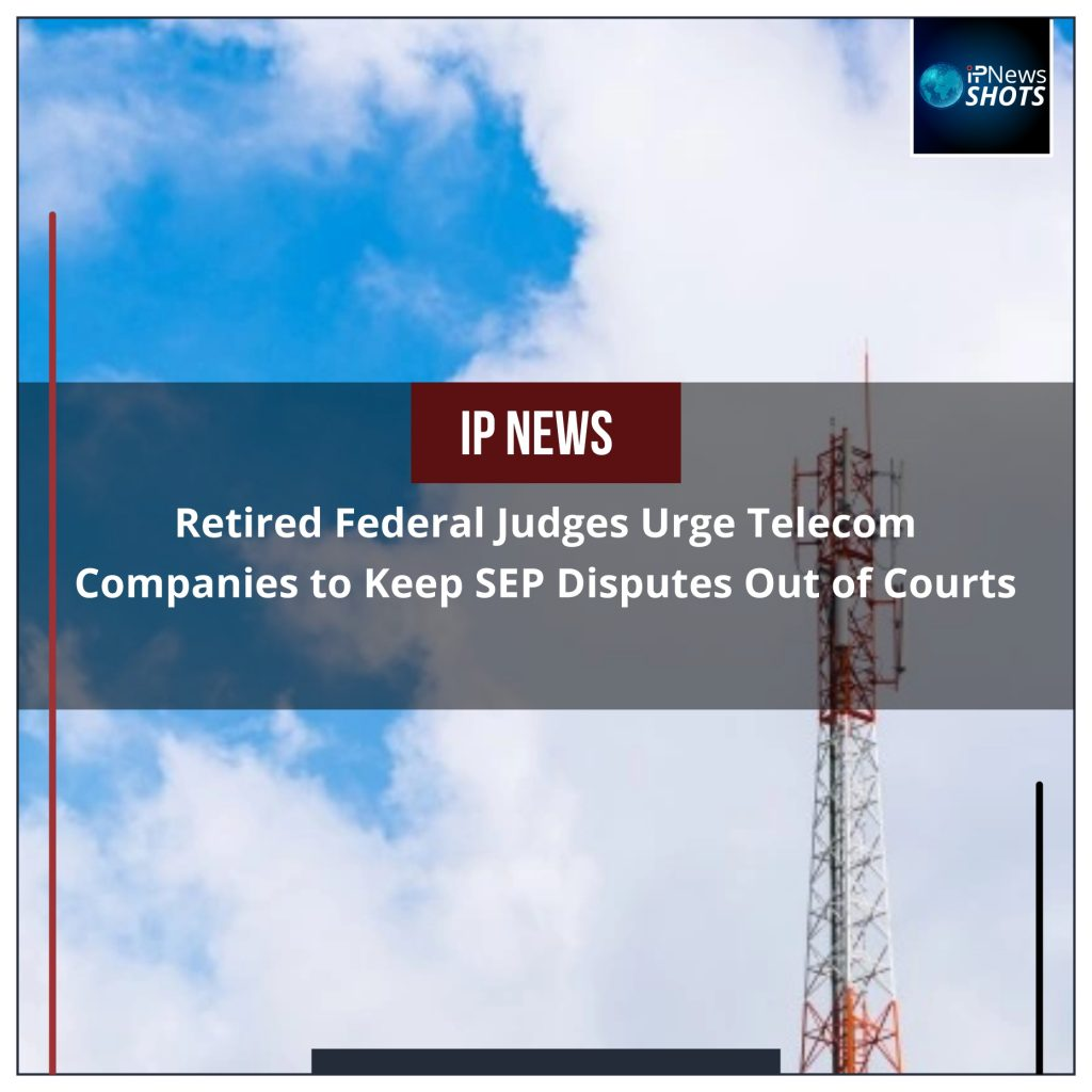Retired Federal Judges Urge Telecom Companies to Keep SEP Disputes Out of Courts