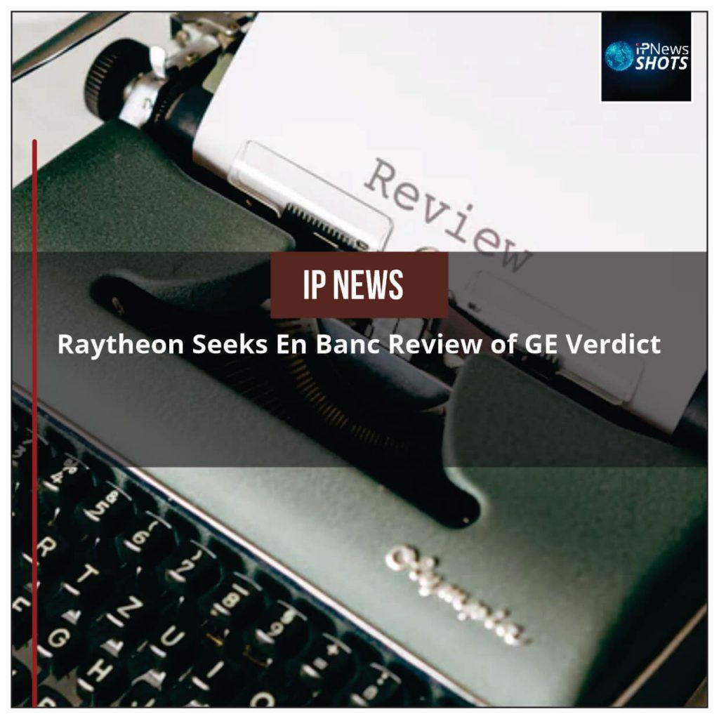 Raytheon Seeks En Banc Review of GE Verdict