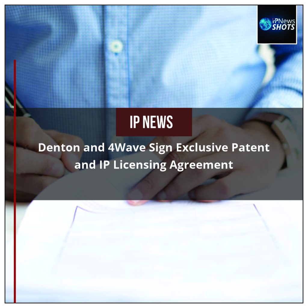 Denton and 4Wave Sign Exclusive Patent and IP Licensing Agreement