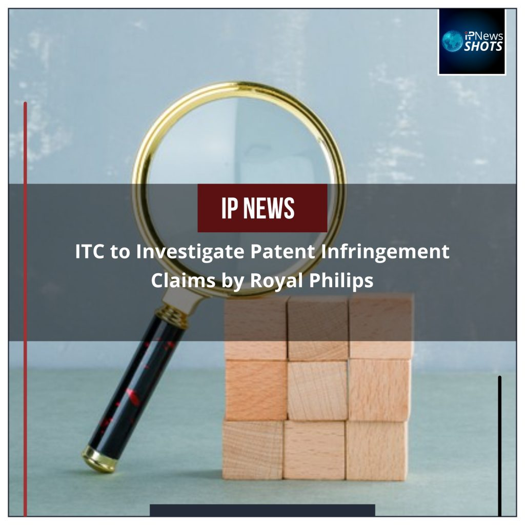 ITC to Investigate Patent Infringement Claims by Royal Philips