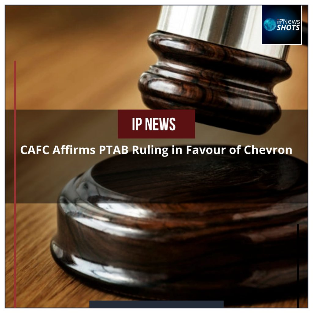 CAFC Affirms PTAB Ruling in Favour of Chevron