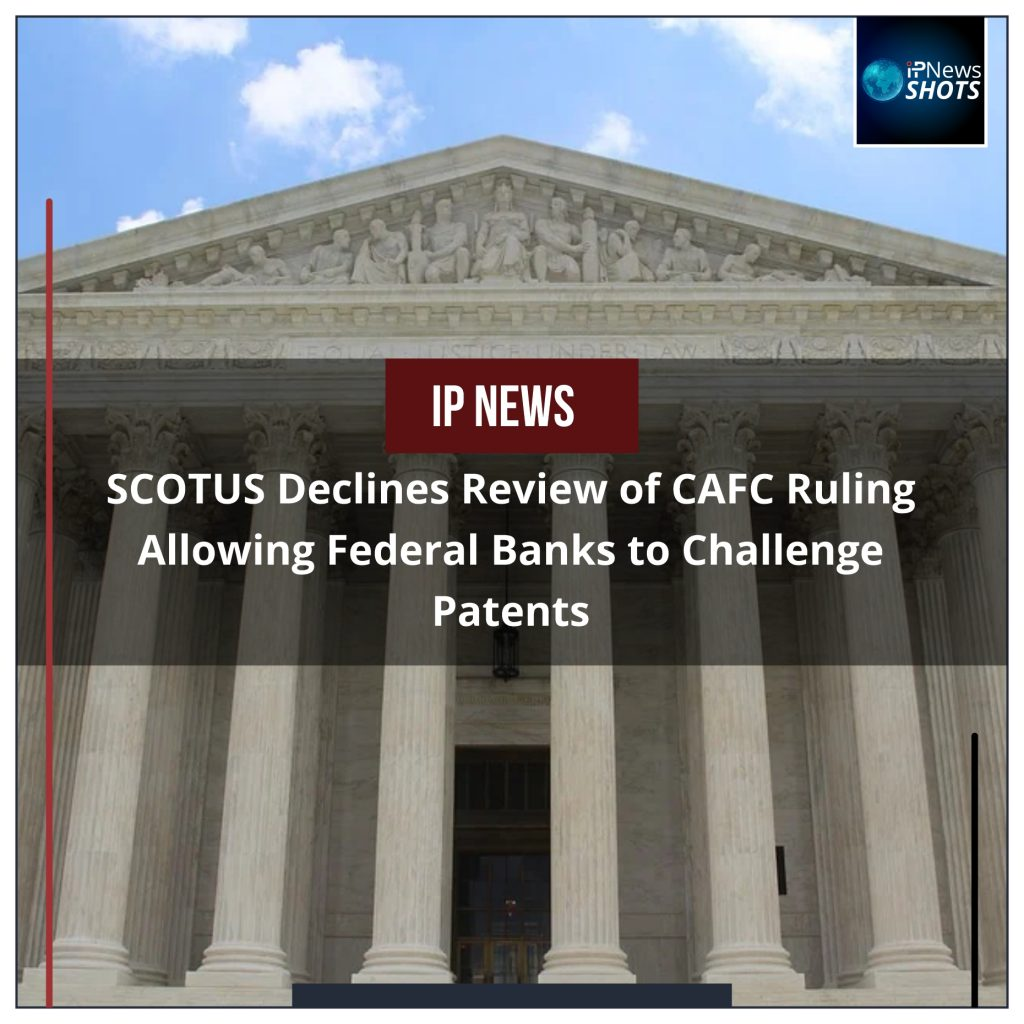 SCOTUS Declines Review of CAFC Ruling Allowing Federal Banks to Challenge Patents