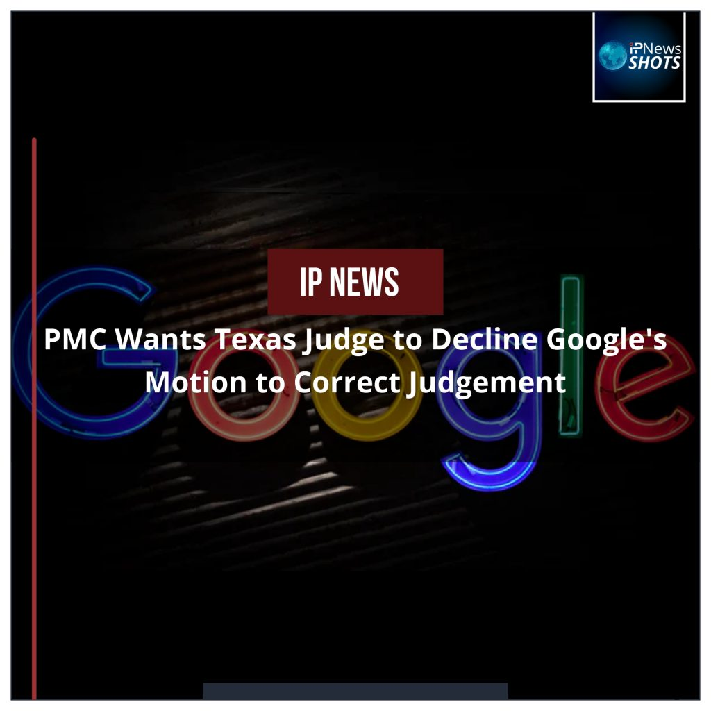 PMC Wants Texas Judge to Decline Google's Motion to Correct Judgement