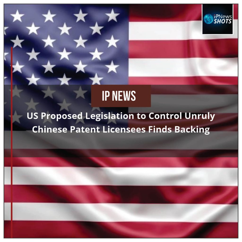 US Proposed Legislation to Control Unruly Chinese Patent Licensees Finds Backing