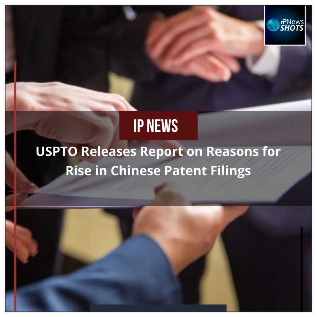 USPTO Releases Report on Reasons for Rise in Chinese Patent Filings