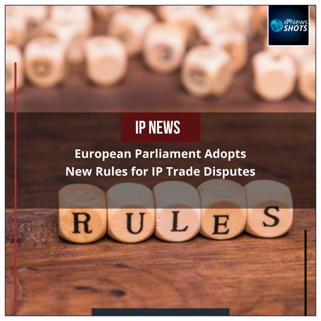 European Parliament Adopts New Rules for IP Trade Disputes