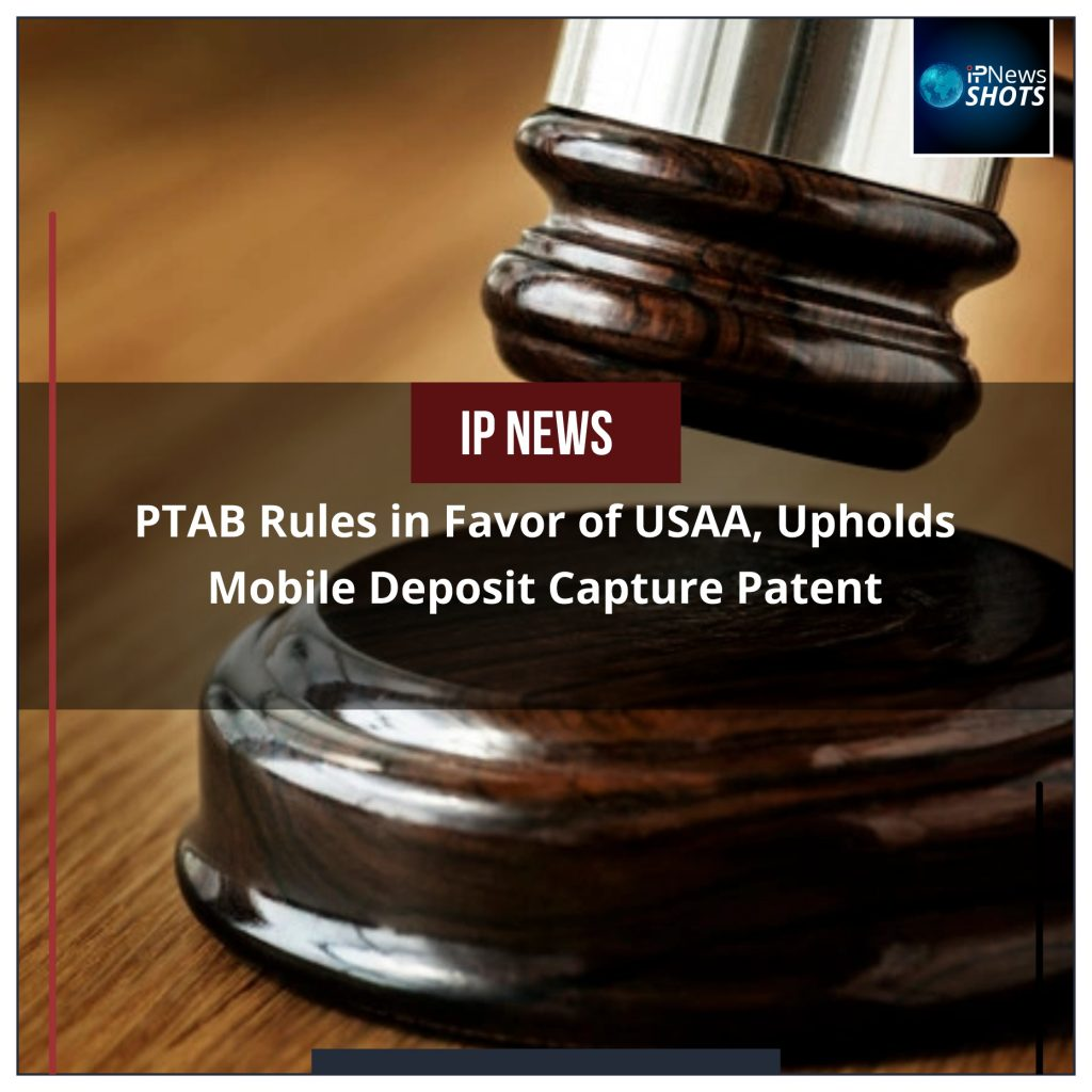 PTAB Rules in Favor of USAA, Upholds Mobile Deposit Capture Patent