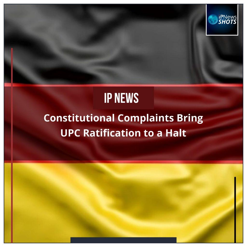 Constitutional Complaints Bring UPC Ratification to a Halt