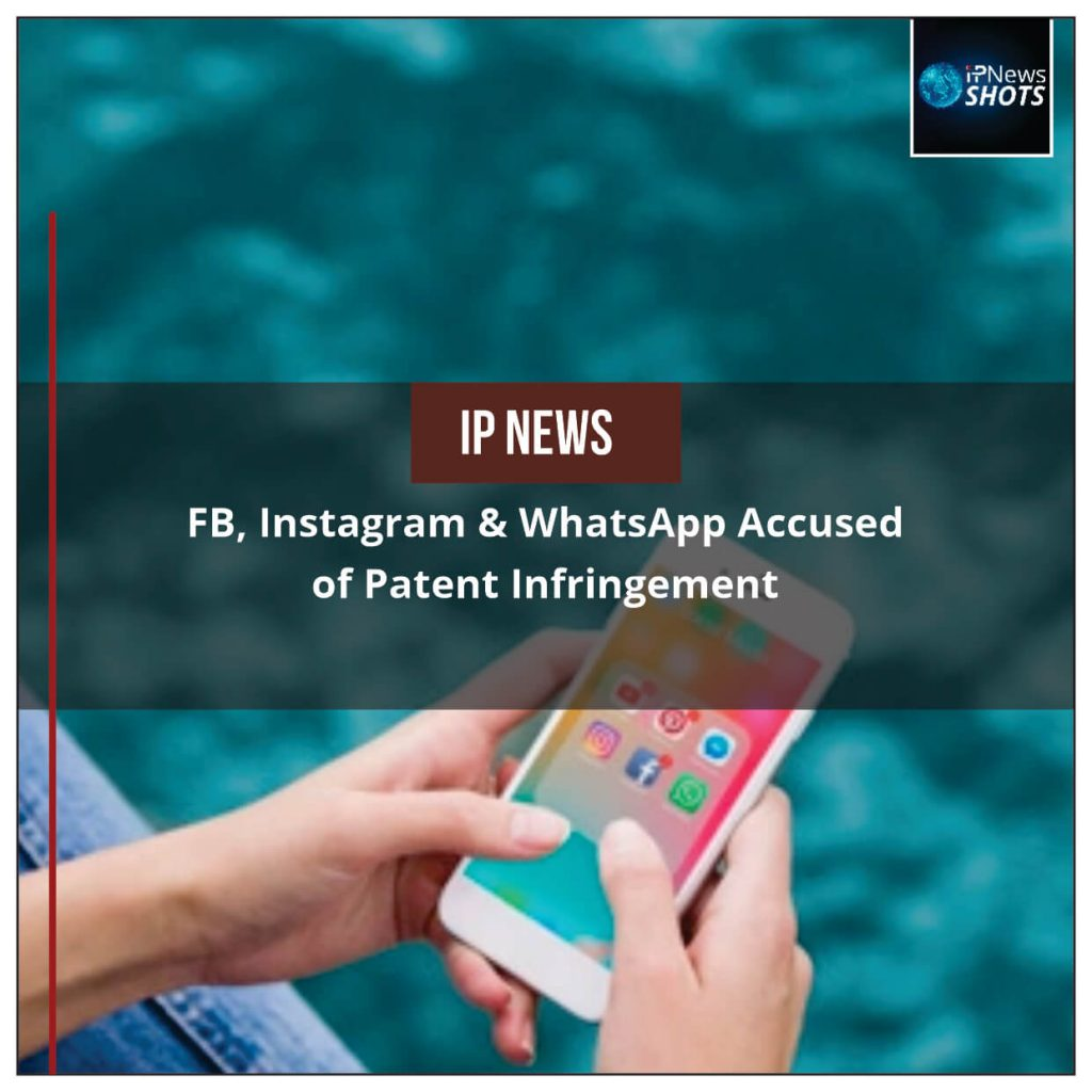 FB, Instagram & WhatsApp Accused of Patent Infringement