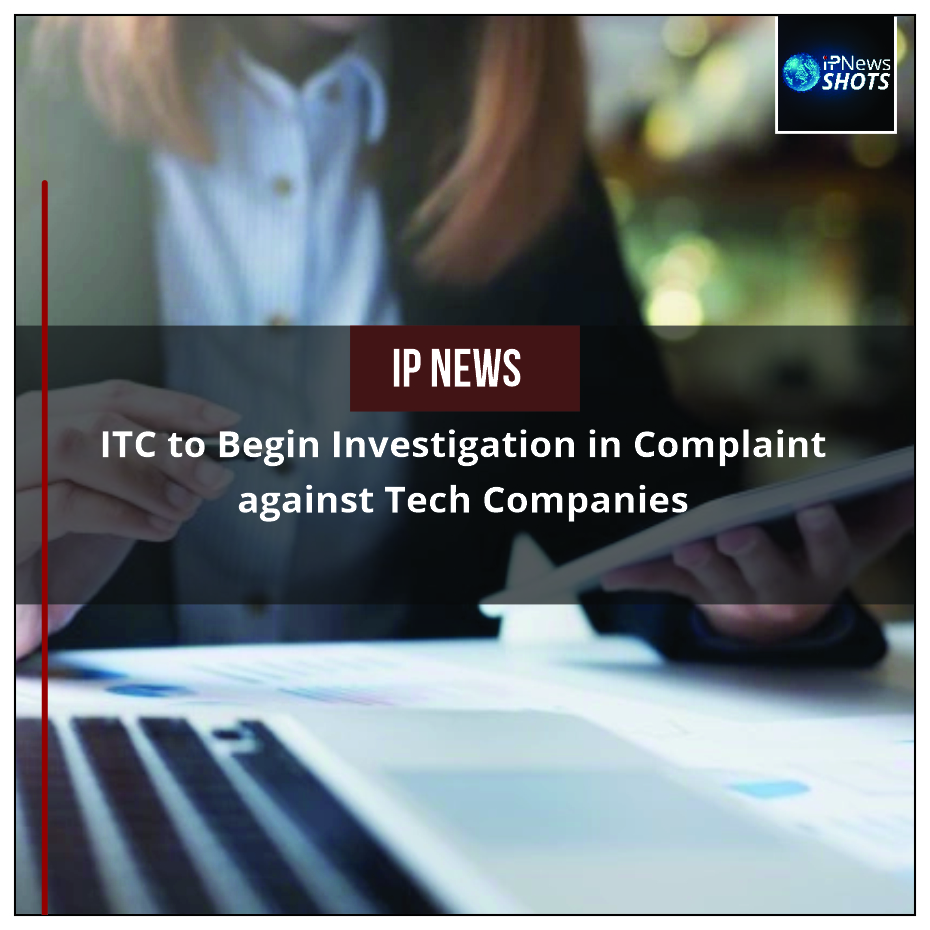ITC to Begin Investigation in Complaint against Tech Companies