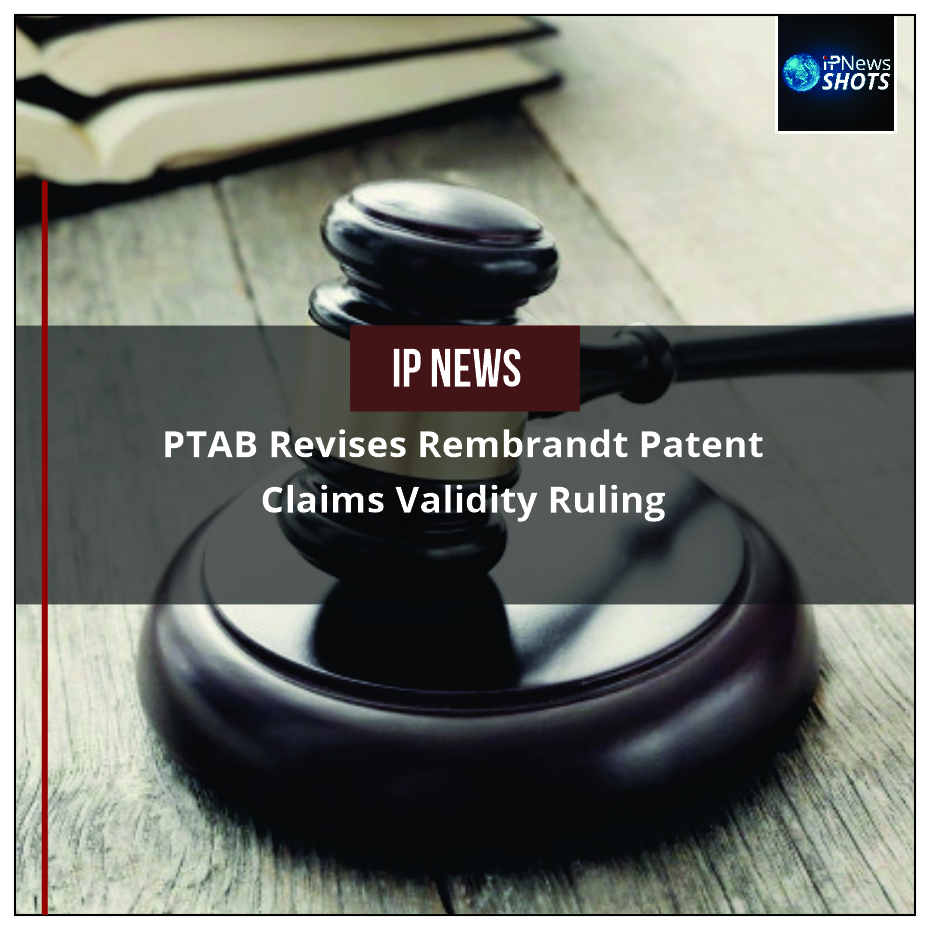 PTAB Revises Rembrandt Patent Claims Validity Ruling