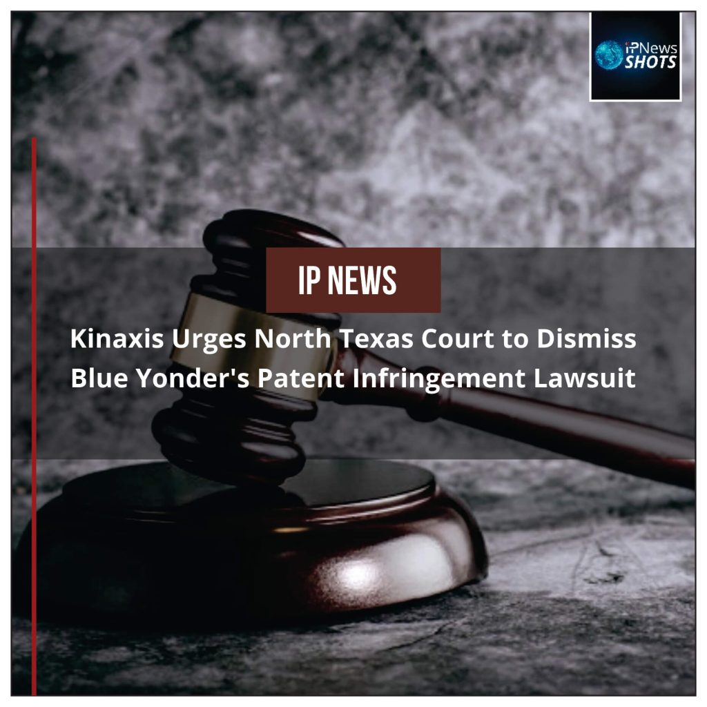 Kinaxis Urges North Texas Court to Dismiss Blue Yonder's Patent Infringement Lawsuit