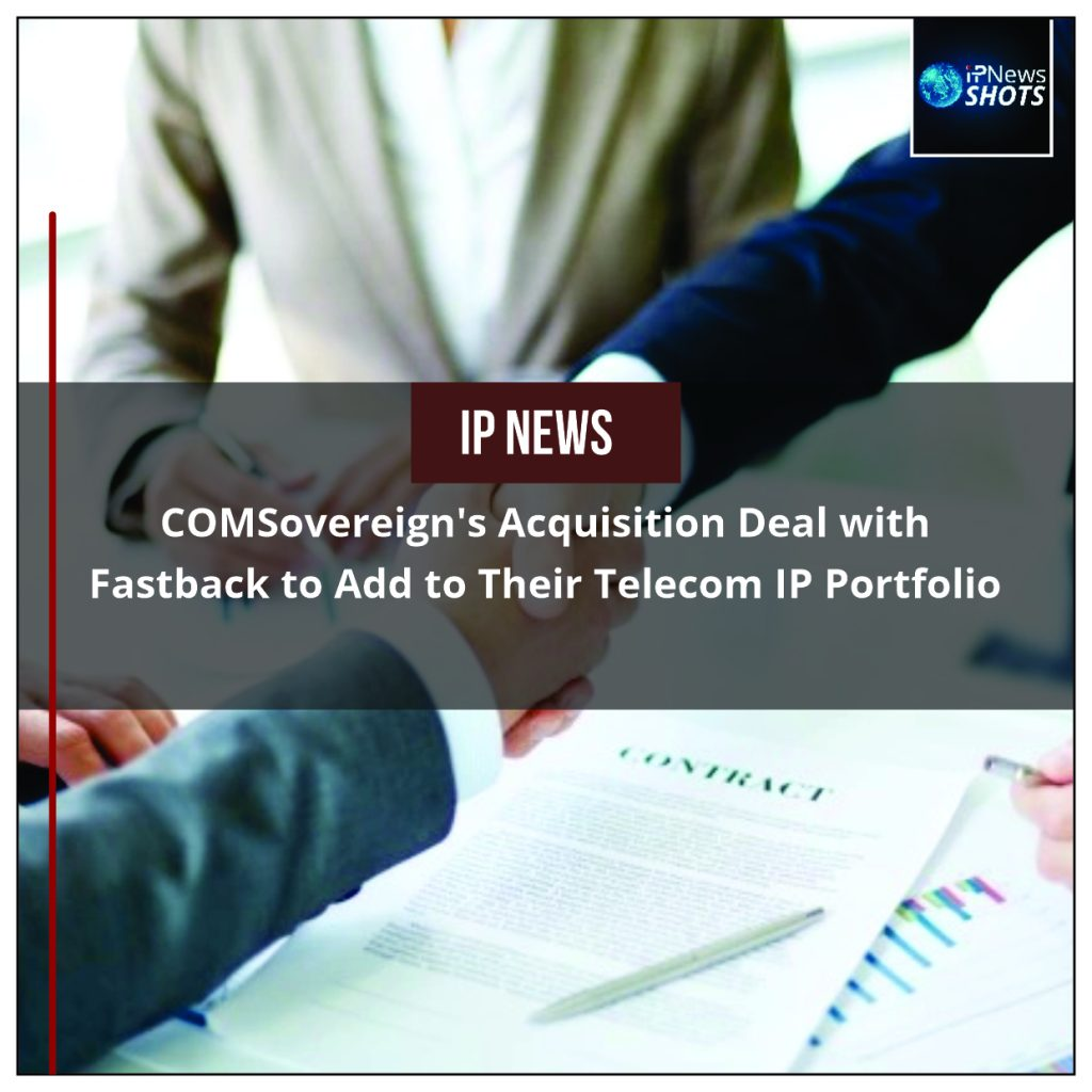 COMSovereign's Acquisition Deal with Fastback to Add to Their Telecom IP Portfolio