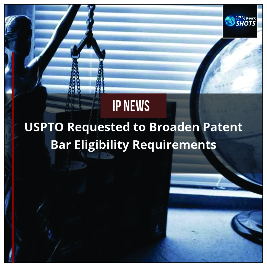 USPTO Requested to Broaden Patent Bar Eligibility Requirements