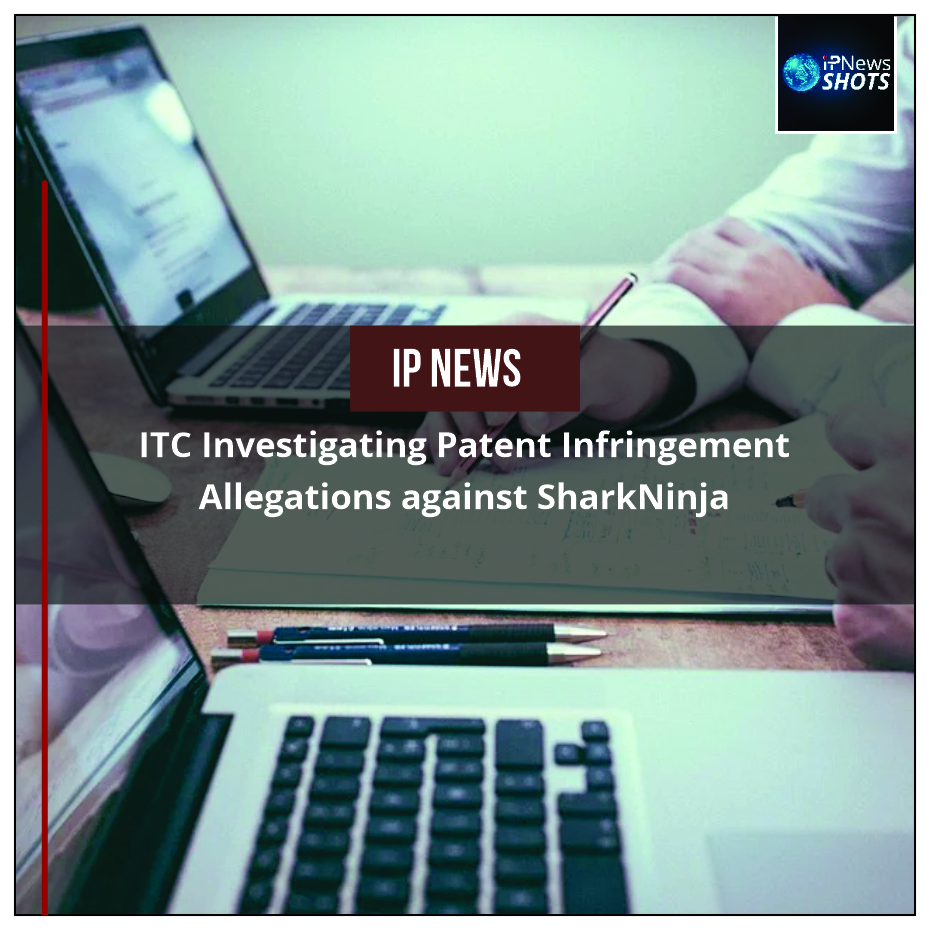 ITC Investigating Patent Infringement Allegations against SharkNinja