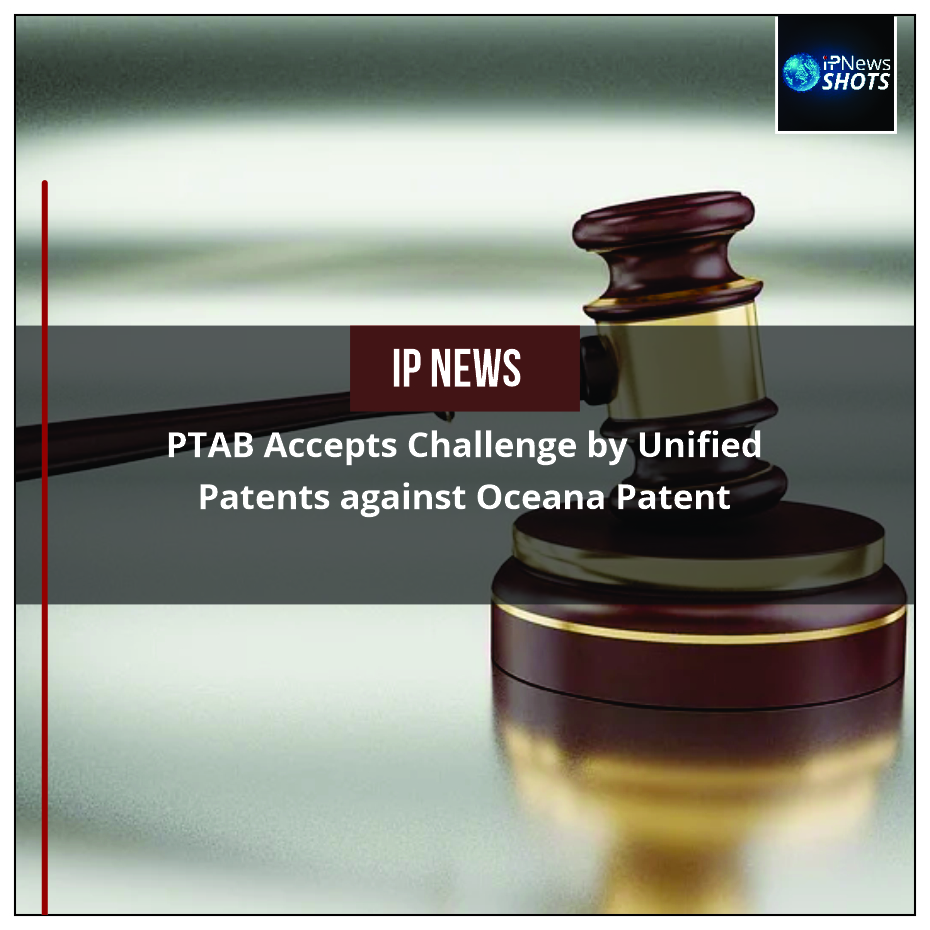 PTAB Accepts Challenge by Unified Patents against Oceana Patent