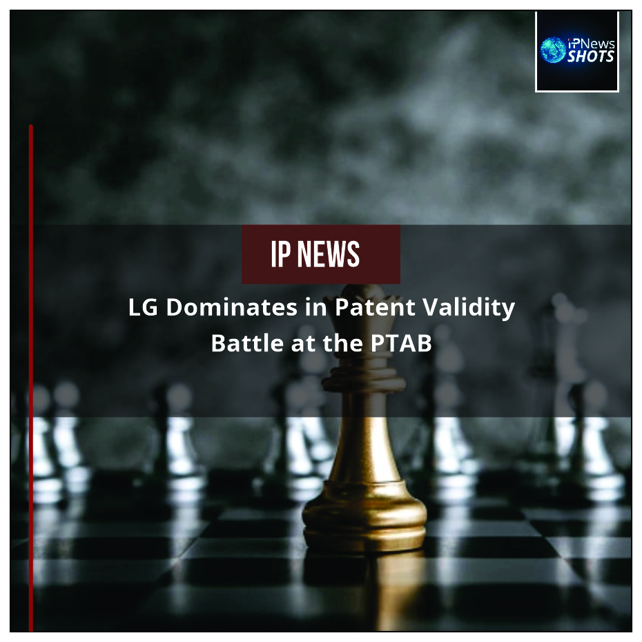 LG Dominates in Patent Validity Battle at the PTAB