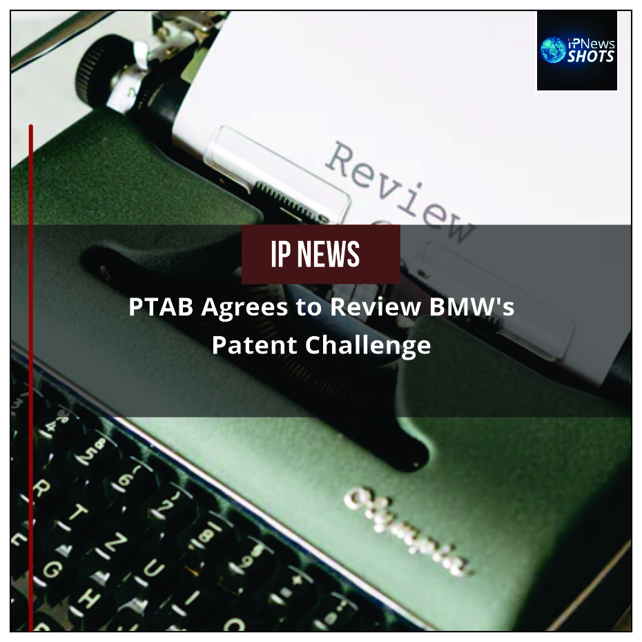 PTAB Agrees to Review BMW's Patent Challenge