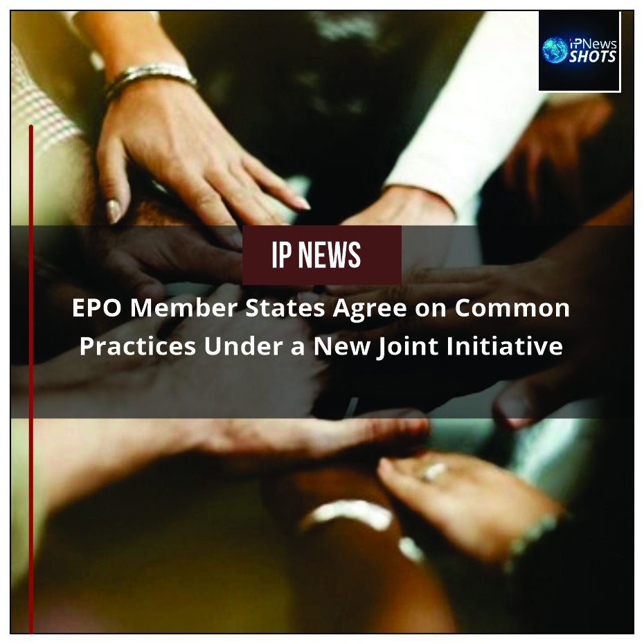 EPO Member States Agree on Common Practices Under a New Joint Initiative