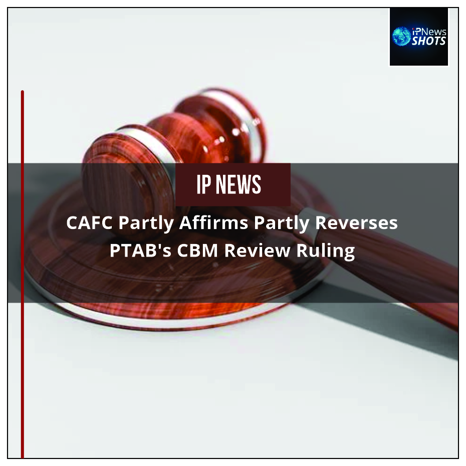 CAFC Partly Affirms Partly Reverses PTAB's CBM Review Ruling
