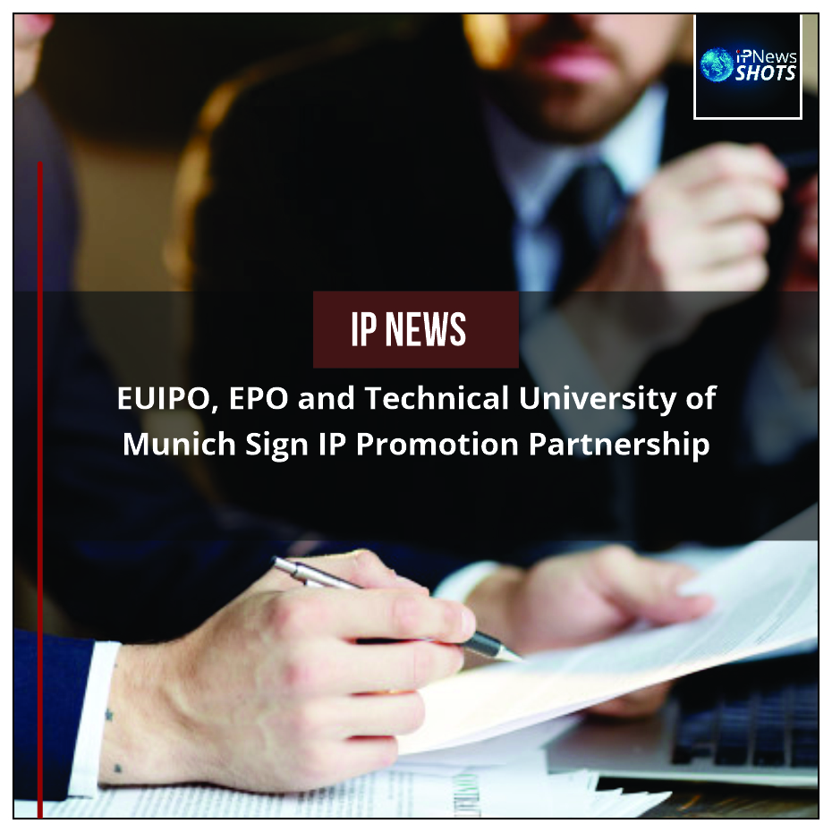 EUIPO, EPO and Technical University of Munich Sign IP Promotion Partnership