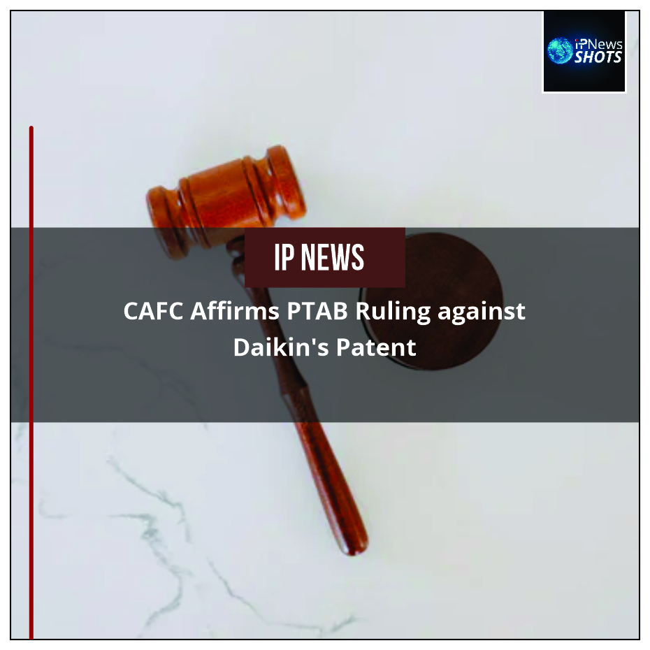 CAFC Affirms PTAB Ruling against Daikin's Patent