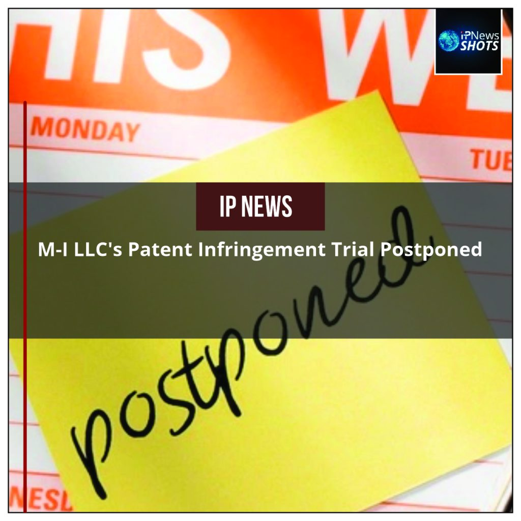 M-I LLC's Patent Infringement Trial Postponed