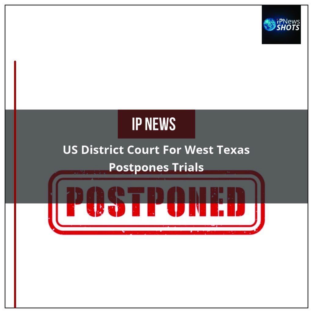 US District Court for West Texas Postpones Trials