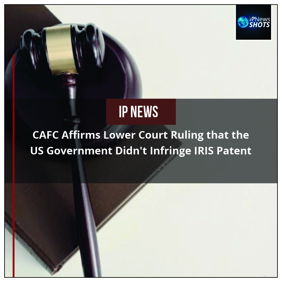 CAFC Affirms Lower Court Ruling that the US Government Didn't Infringe IRIS Patent