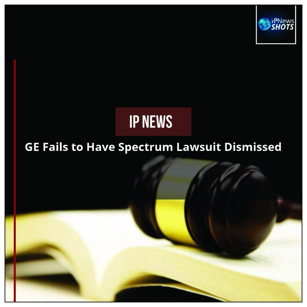 GE Fails to Have Spectrum Lawsuit Dismissed