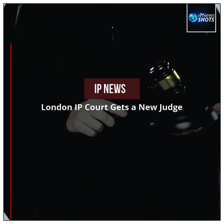 London IP Court Gets a New Judge